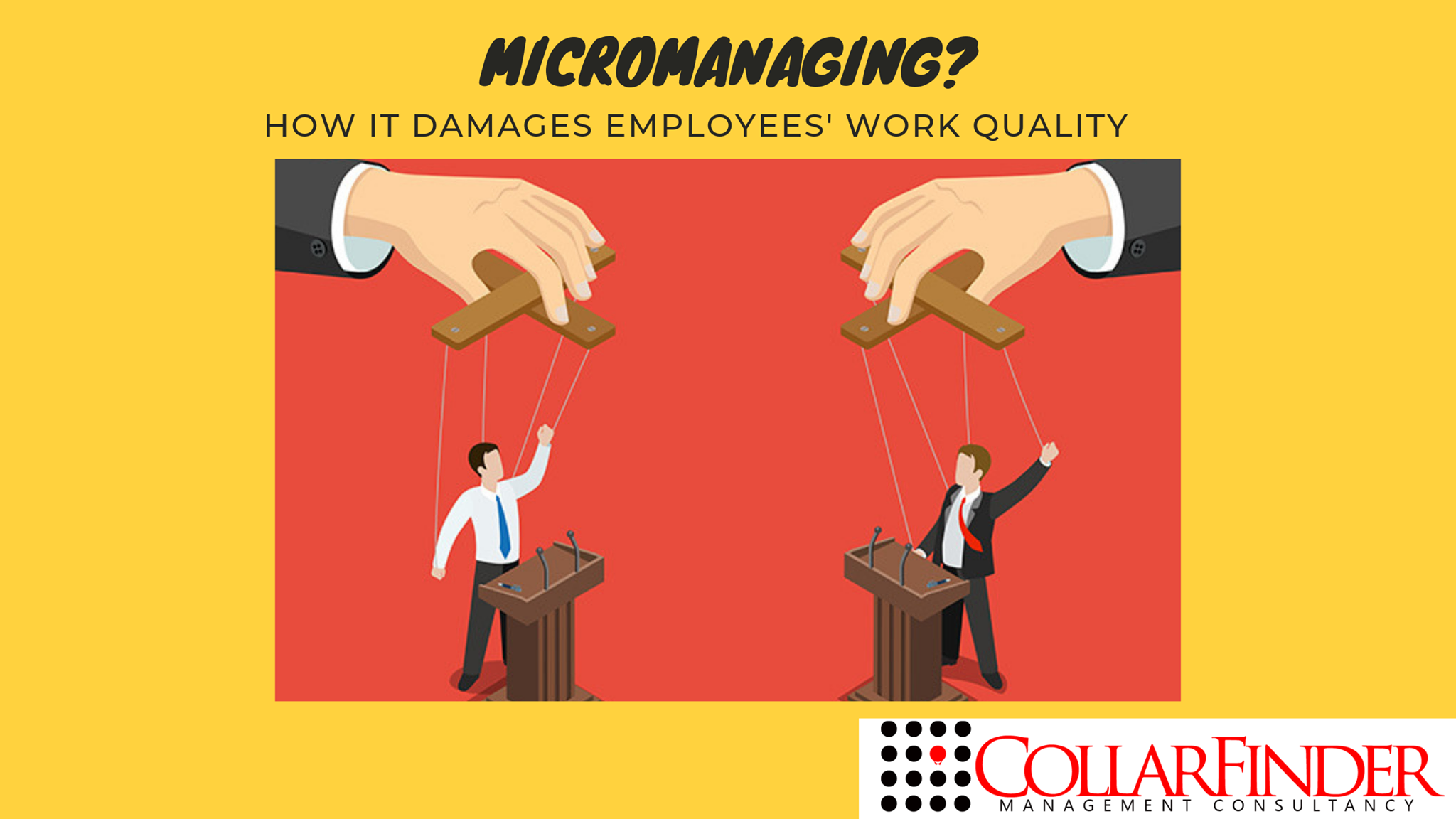 Micromanaging: How It Damages Employees' Work Quality