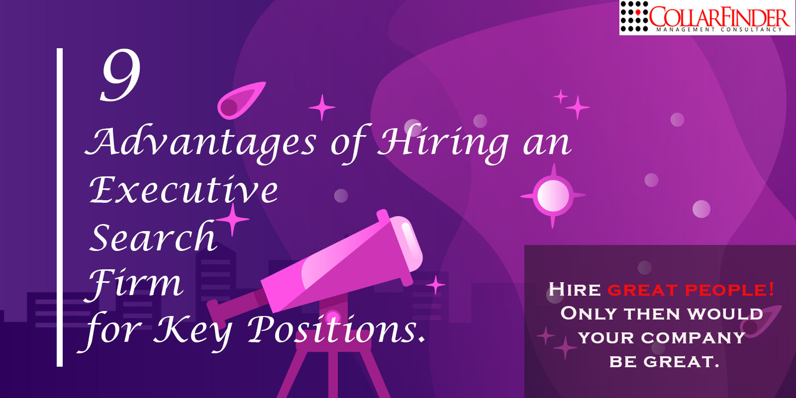 9 Advantages of Hiring an Executive Search Firm for Key Positions